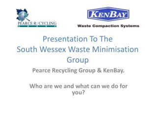 Presentation To The  South Wessex Waste Minimisation Group