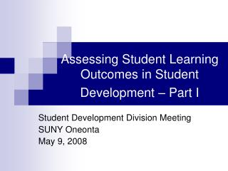Assessing Student Learning Outcomes in Student Development � Part I