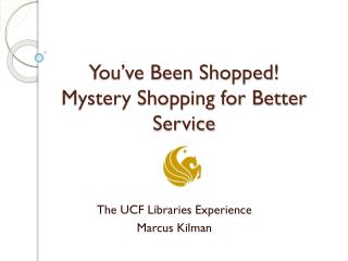 You�ve Been Shopped!  Mystery Shopping for Better Service