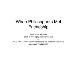 When Philosophers Met Friendship