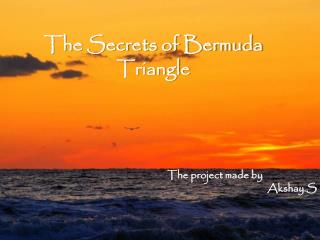 The Secrets of Bermuda Triangle