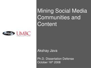 Mining Social Media Communities and  Content Akshay Java Ph.D. Dissertation Defense