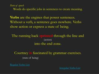 Parts of speech Words do specific jobs in sentences to create meaning.