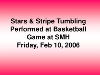 Stars & Stripe Tumbling Performed at Basketball Game at SMH Friday, Feb 10, 2006