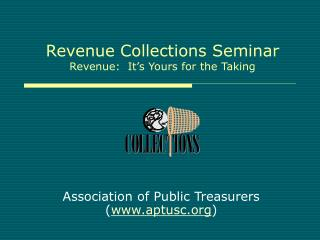 Revenue Collections Seminar Revenue:  It's Yours for the Taking