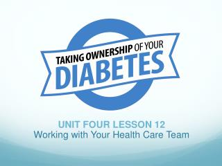UNIT FOUR LESSON 12 Working with Your Health Care Team