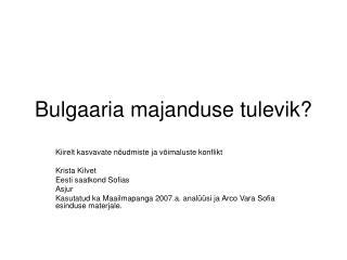 Bulgaaria majanduse tulevik?