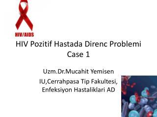 HIV  Pozitif Hastada Direnc Problemi Case 1