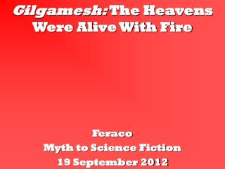 Gilgamesh:  The Heavens Were Alive With Fire