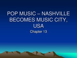 POP MUSIC – NASHVILLE BECOMES MUSIC CITY, USA