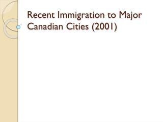 Recent Immigration to Major Canadian Cities (2001)