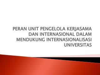PERAN UNIT PENGELOLA KERJASAMA DAN INTERNASIONAL DALAM MENDUKUNG INTERNASIONALISASI UNIVERSITAS