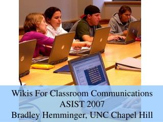 Wikis For Classroom Communications ASIST 2007 Bradley Hemminger, UNC Chapel Hill