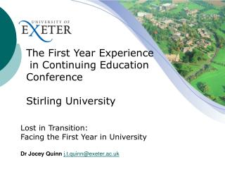 Lost in Transition: Facing the First Year in University  Dr Jocey Quinn j.t.quinn@exeter.ac.uk