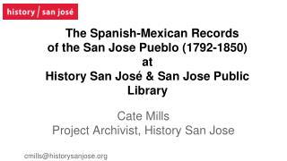 Cate Mills Project Archivist, History San Jose cmills@historysanjose