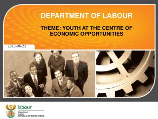 DEPARTMENT OF LABOUR THEME: YOUTH AT THE CENTRE OF ECONOMIC OPPORTUNITIES