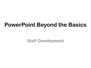PowerPoint Beyond the Basics