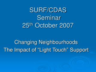 SURF/CDAS  Seminar 25 th  October 2007