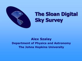 Alex Szalay Department of Physics and Astronomy The Johns Hopkins University