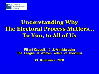 Understanding Why  The Electoral Process Matters… To You, to All of Us