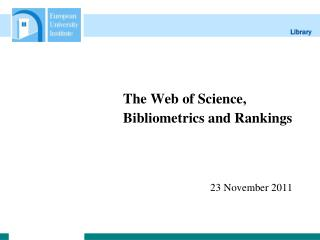 The Web of Science, 			Bibliometrics and Rankings