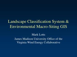 Landscape Classification System & Environmental Macro-Siting GIS