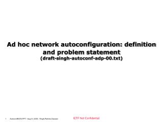 Ad hoc network autoconfiguration: definition and problem statement             draft-singh-autoconf-adp-00.txt