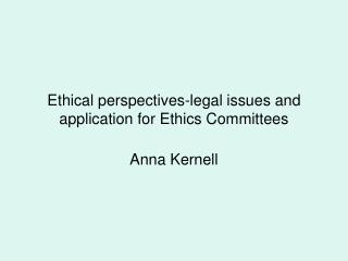 Ethical perspectives-legal issues and application for Ethics Committees