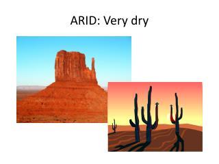 ARID: Very dry