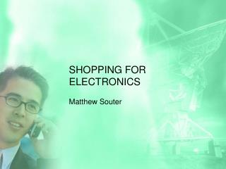 SHOPPING FOR ELECTRONICS
