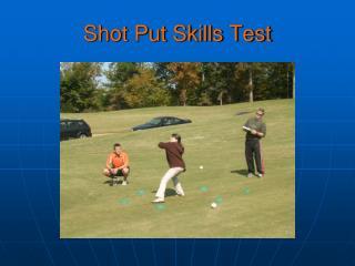 Shot Put Skills Test