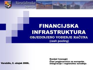 FINANCIJSKA INFRASTRUKTURA OBJEDINJENO VOĐENJE RAČUNA (cash pooling)