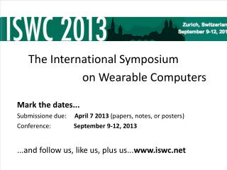 The  International Symposium  				   on Wearable  Computers  Mark  the dates ...