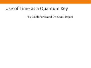 Use of Time as a Quantum Key