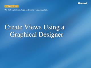 Create Views Using a Graphical Designer