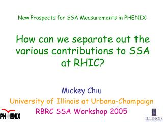 Mickey Chiu University of Illinois at Urbana-Champaign RBRC SSA Workshop 2005