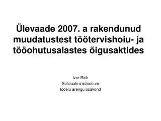 levaade 2007. a rakendunud muudatustest t  tervishoiu- ja t  ohutusalastes  igusaktides