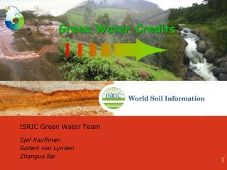 ISRIC Green Water Team  Sjef Kauffman  Godert van Lynden Zhanguo Bai