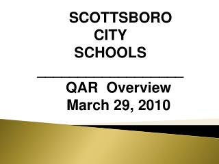 SCOTTSBORO CITY SCHOOLS __________________     QAR  Overview     March 29, 2010