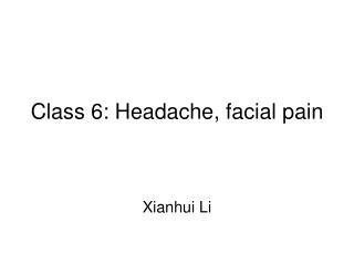 Class 6: Headache, facial pain