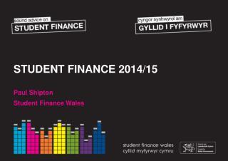 STUDENT FINANCE 2014/15 Paul Shipton Student Finance Wales