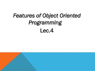 Features of Object Oriented Programming Lec.4