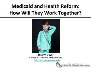 Medicaid and Health Reform:  How Will They Work Together?