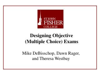 Designing Objective  (Multiple Choice) Exams Mike DeBisschop, Dawn Rager,  and Theresa Westbay