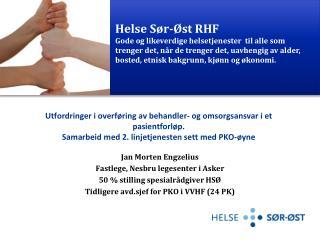 Jan Morten Engzelius Fastlege,  Nesbru  legesenter i Asker 50 % stilling spesialrådgiver HSØ