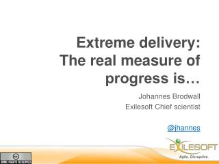 Extreme  delivery : The real  measure of  progress is�