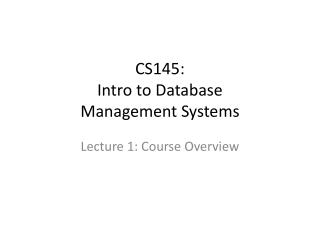 CS145:  Intro to Database  Management Systems