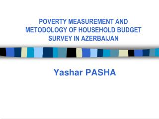 POVERTY MEASUREMENT AND  METODOLOGY  OF HOUSEHOLD BUDGET SURVEY IN AZERBAIJAN