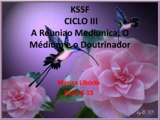 KSSF  CICLO III  A Reuniao  Mediunica, O Médium e o Doutrinador