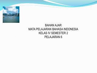 BAHAN AJAR MATA PELAJARAN BAHASA INDONESIA KELAS IV SEMESTER 2 PELAJARAN 6
